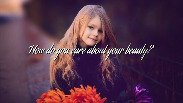 How do you care about your beauty?
