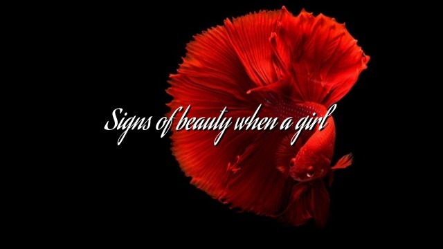 Signs of beauty when a girl