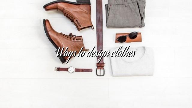 Ways to design clothes