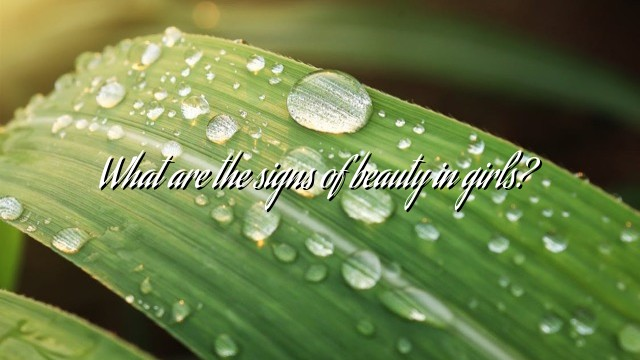 What are the signs of beauty in girls?