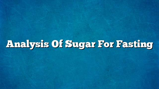 Analysis of sugar for fasting