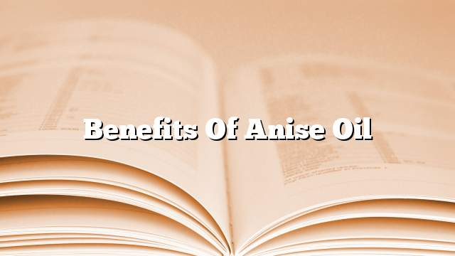 Benefits of anise oil