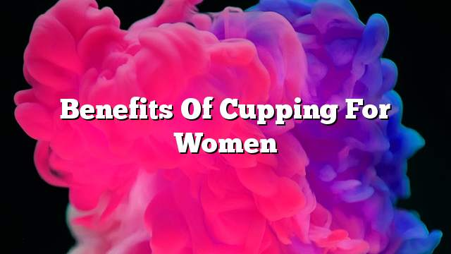 Benefits of cupping for women