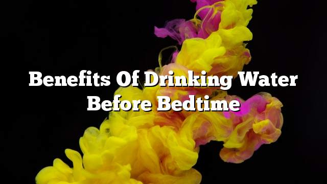 Benefits of drinking water before bedtime