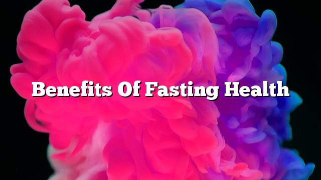 Benefits of fasting health