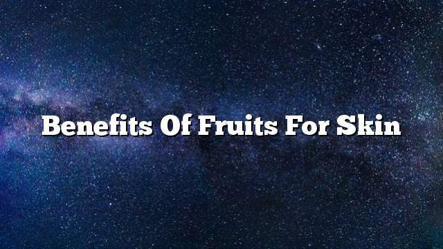Benefits of fruits for skin