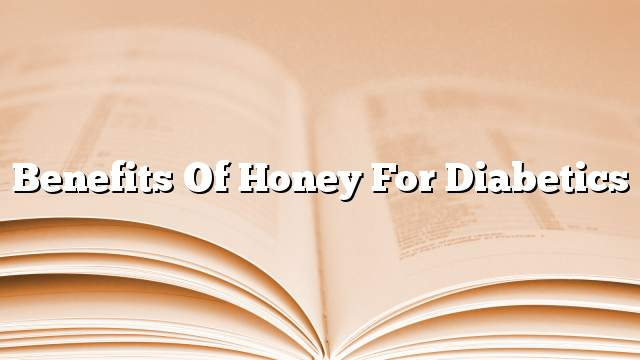 Benefits of honey for diabetics