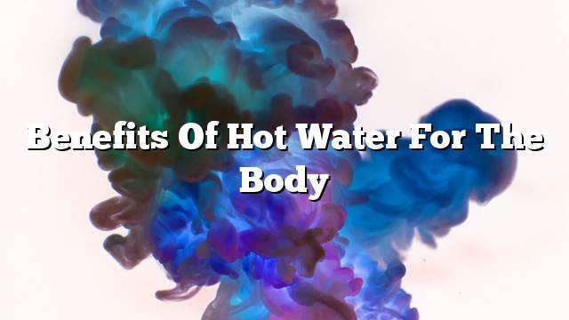 Benefits of hot water for the body