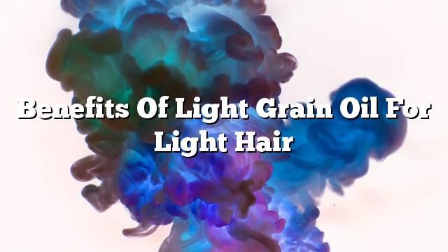 Benefits of light grain oil for light hair