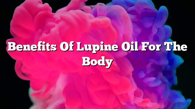 Benefits of lupine oil for the body