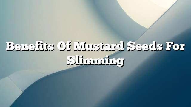 Benefits of mustard seeds for slimming