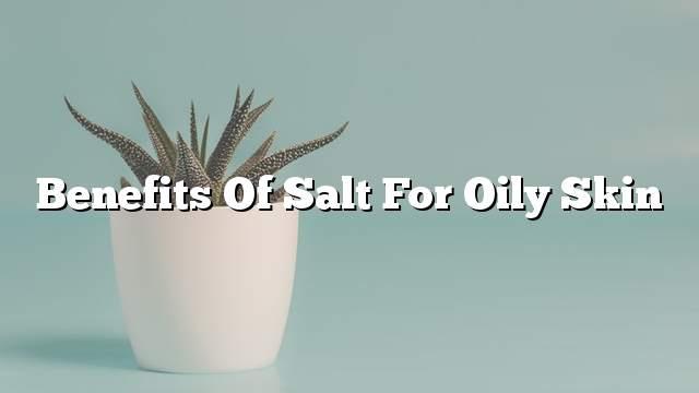 Benefits of salt for oily skin