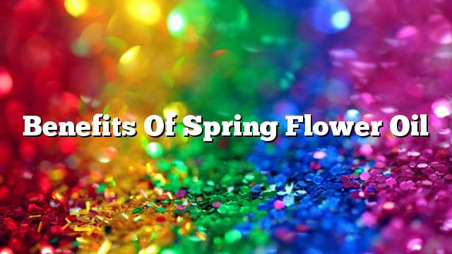 Benefits of spring flower oil