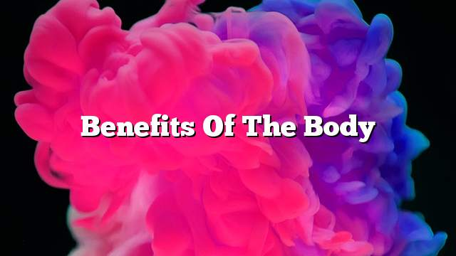 Benefits of the body