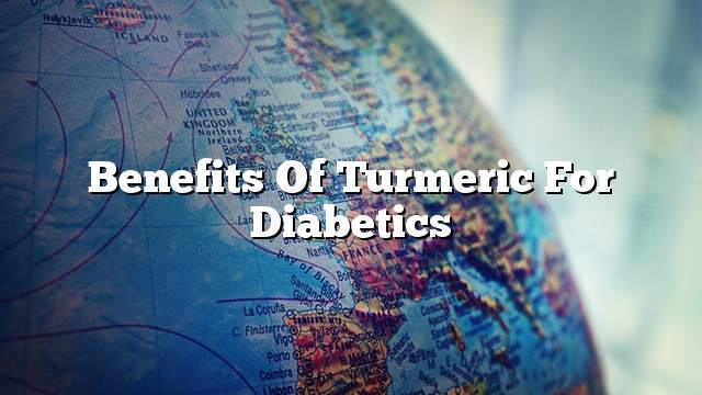 Benefits of turmeric for diabetics