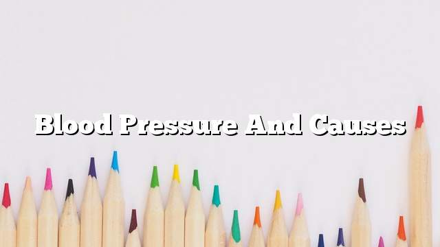 Blood pressure and causes