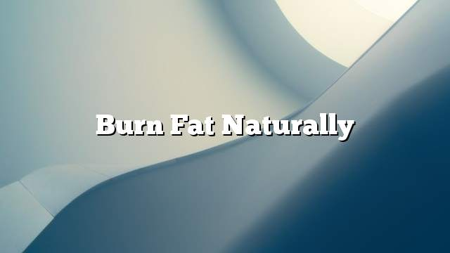 Burn fat naturally