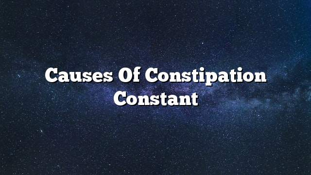 Causes of constipation constant