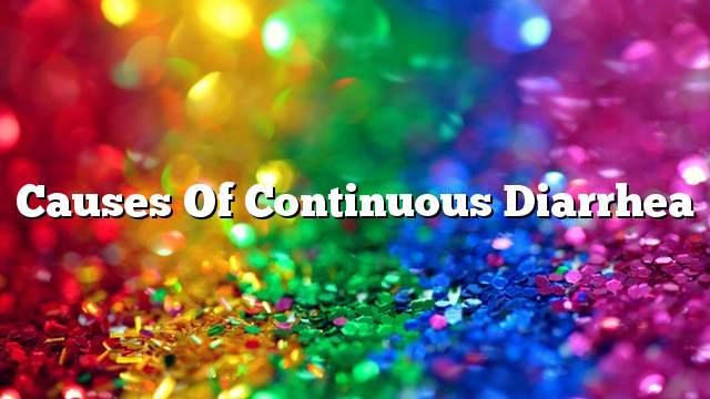 Causes of continuous diarrhea