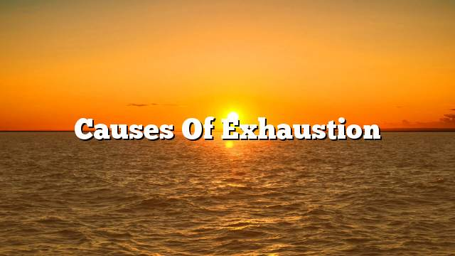 Causes of exhaustion