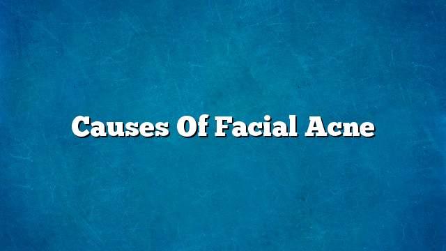 Causes of facial acne