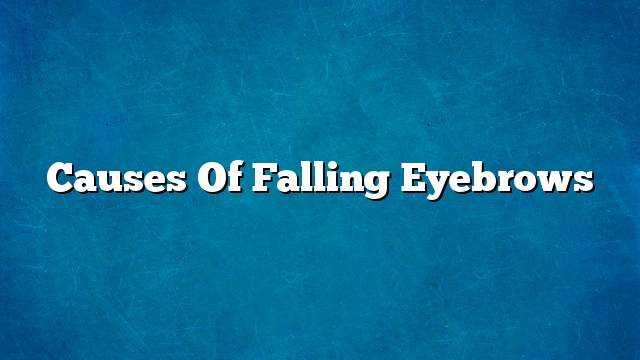 Causes of falling eyebrows