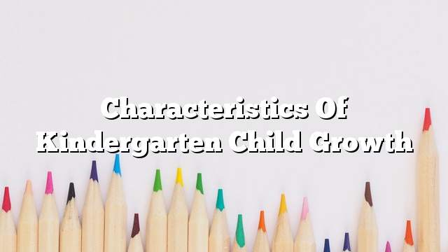 Characteristics of Kindergarten Child Growth