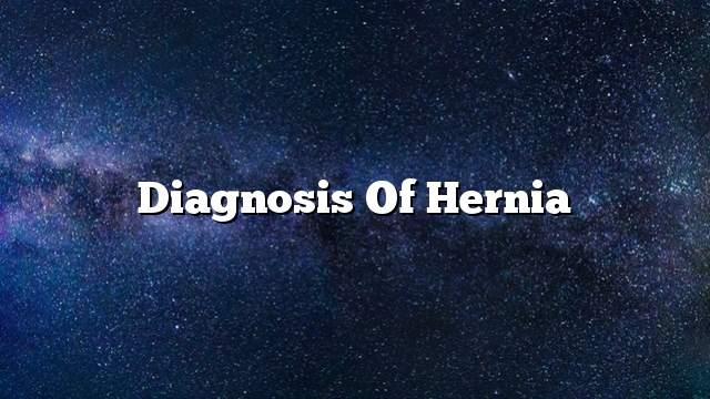 Diagnosis of hernia