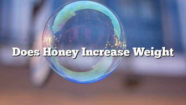 Does honey increase weight