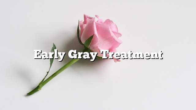 Early gray treatment