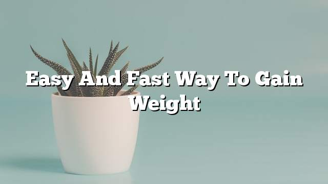 Easy and fast way to gain weight