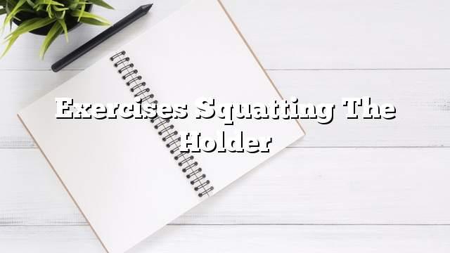 Exercises squatting the holder