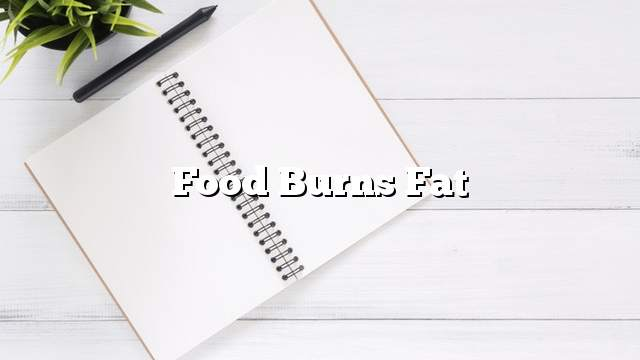 Food burns fat