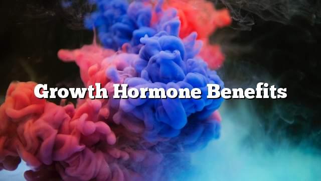 Growth hormone benefits