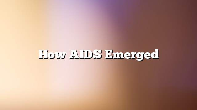 How AIDS emerged