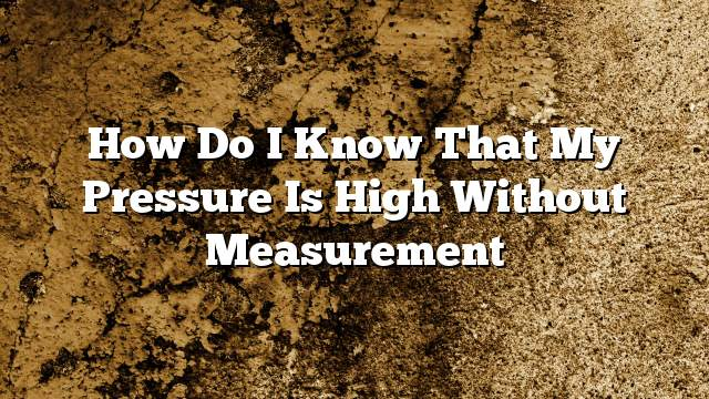 How do I know that my pressure is high without measurement