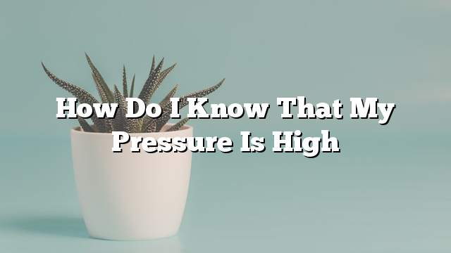 How do I know that my pressure is high