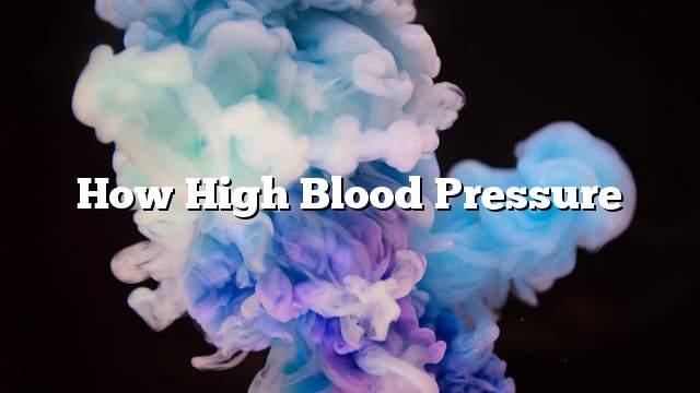 How high blood pressure