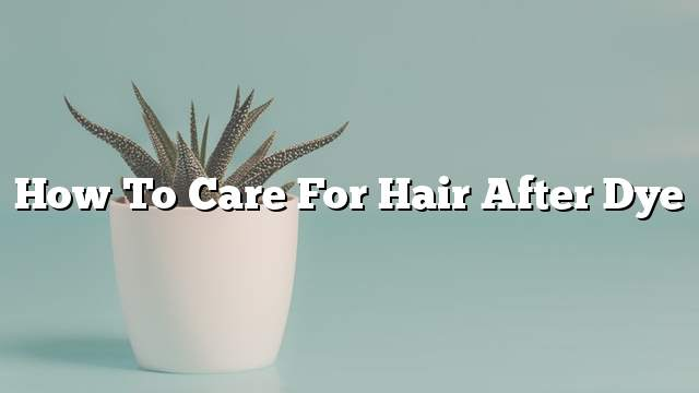 How to care for hair after dye
