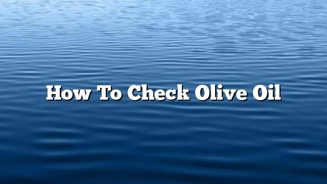 How to check olive oil