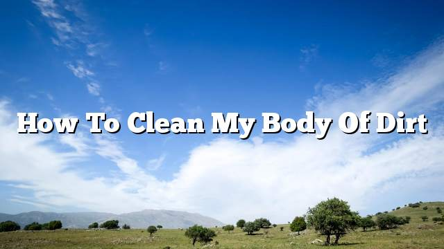 How to clean my body of dirt