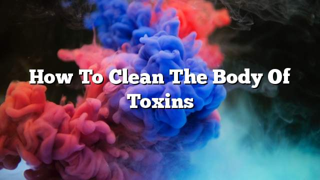 How to clean the body of toxins