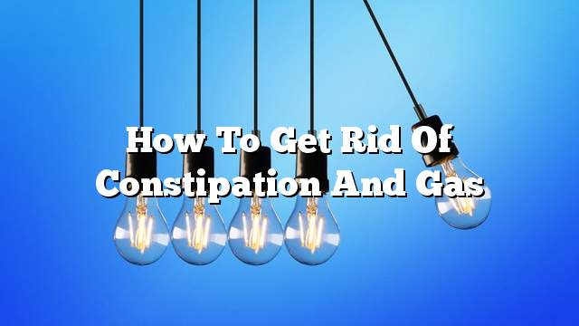 How to get rid of constipation and gas