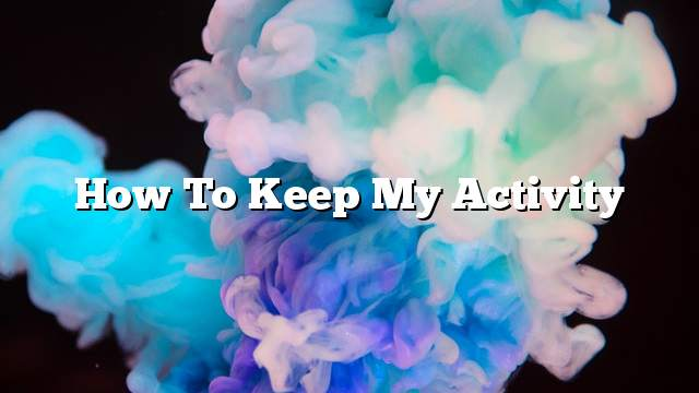 How to keep my activity
