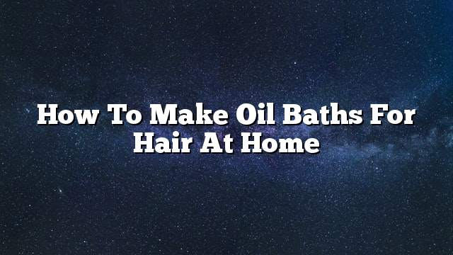 How to make oil baths for hair at home
