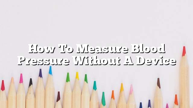 How to measure blood pressure without a device
