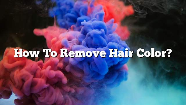 How to remove hair color?