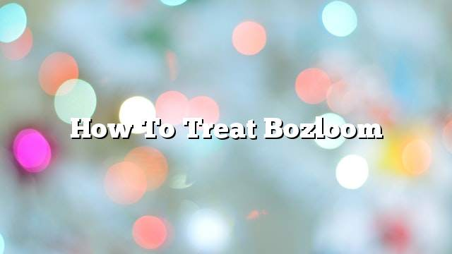 How To Treat Bozloom