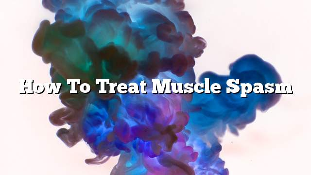 How to treat muscle spasm