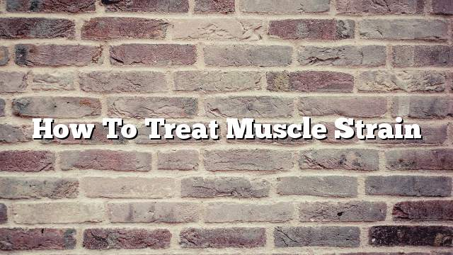 How to treat muscle strain